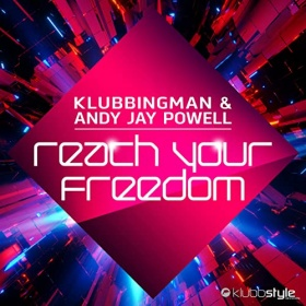 KLUBBINGAMN & ANDY JAY POWELL - REACH YOUR FREEDOM